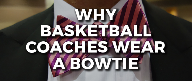 Why Basketball Coaches Wear Bowties