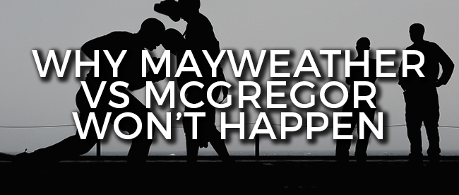 Why Mayweather Vs Mcgregor Won't Happen