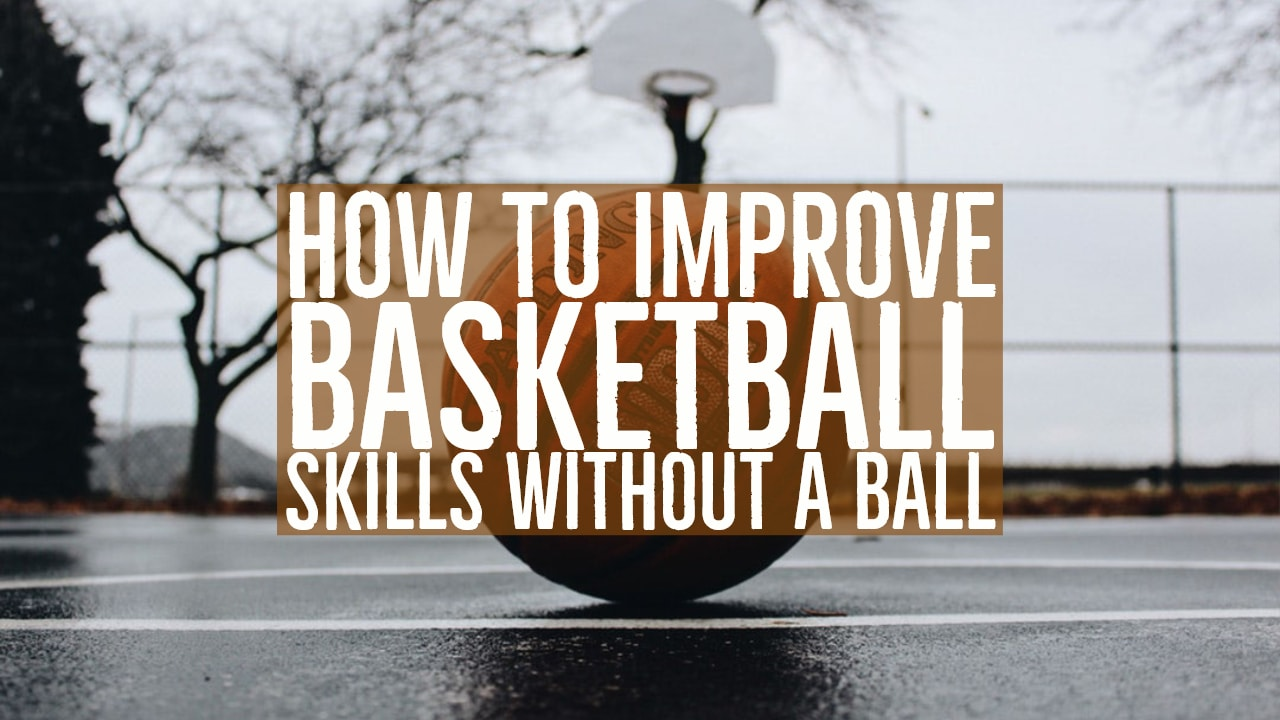 Improve Basketball Skills Without A Ball